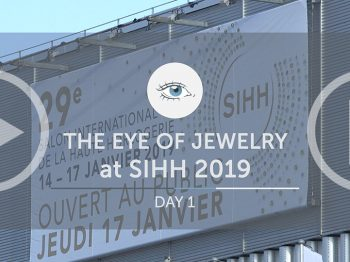 The Eye of Jewelry at The SIHH 2019 : Day 1